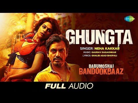Ghungta   Audio   Babumoshai Bandookbaaz   Nawazuddin Siddiqui   Neha Kakkar   Gaurav Dagaonkar