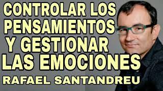 Gestionar las emociones - Rafael Santandreu - controlar la mente y los pensamientos para ser feliz
