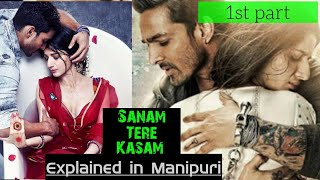 Sanam Tere Kasaam ( Swear on you,my beloved)|| Explained in Manipuri|| (1st Part)|| Chumthang Film||