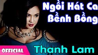 Ngồi Hát Ca Bềnh Bồng - Thanh Lam [Official MV HD]