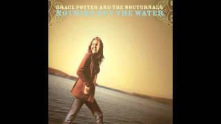 nothing but the water i grace potter the nocturnals