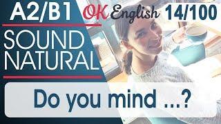 14/100 Do you mind...? Разговорный английский язык: 100 популярных английских фраз  | OK English