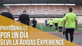 Sevilla adidas Experience: Profesionales Por Un Día