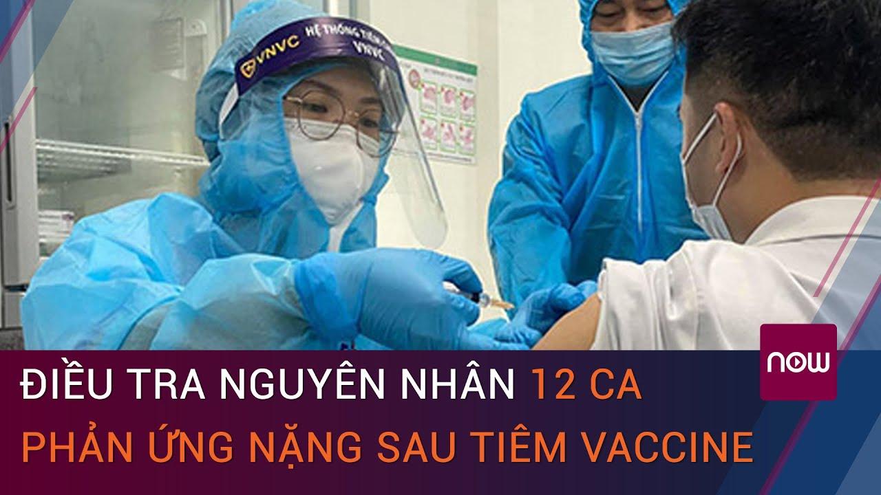 12 ca phản ứng nặng sau tiêm vaccine Covid-19 AstraZeneca: Bộ Y tế điều tra nguyên nhân | VTC Now