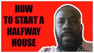 How to start a Halfwayhouse