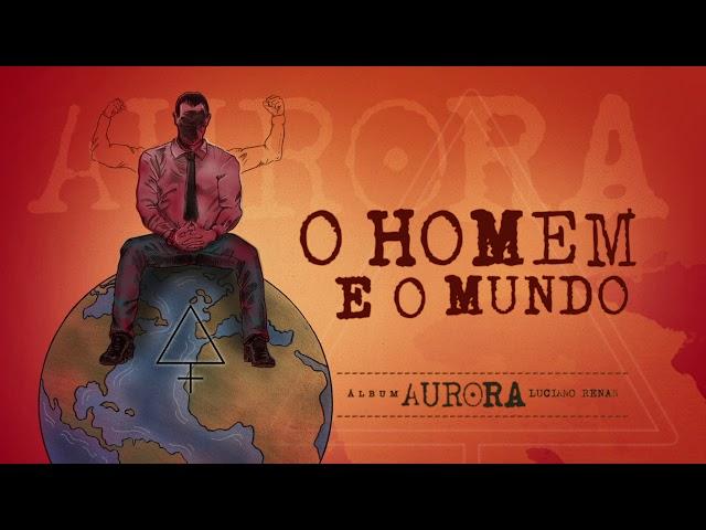 04. O Homem e o Mundo - Aurora (Luciano Renan)