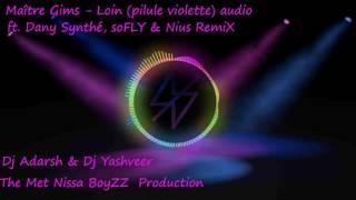 Maître Gims   Loin pilule violette audio ft  Dany Synthé, soFLY & Nius remix