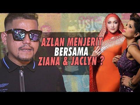 Azlan Menjerit Bersama Ziana & Jaclyn?