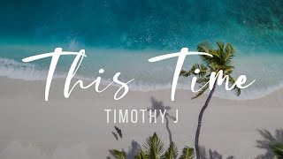 """Timothy J """"This Time"""" Official Lyric Video"""