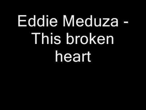 Eddie Meduza - This broken heart