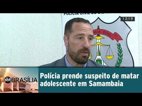 Polícia prende suspeito de matar adolescente em Samambaia