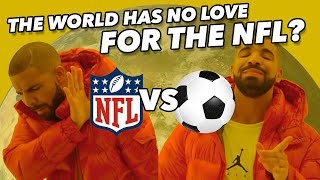 Why doesn't the WORLD love the NFL and American football?
