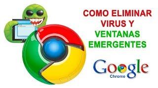 Como eliminar paginas que se abren solas en google chrome ! Ventanas Emergentes  y Virus 2019