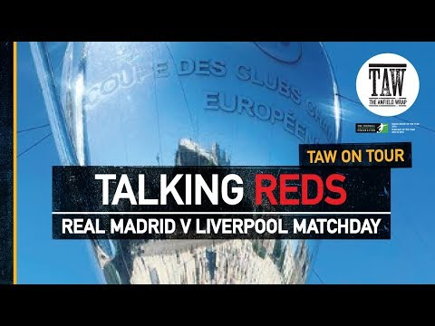 Real Madrid v Liverpool Matchday | TALKING REDS