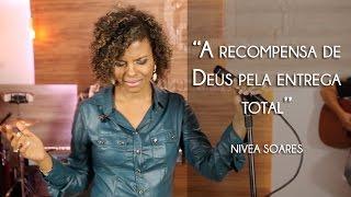 Nivea Soares - A recompensa de Deus pela entrega total - PGM 24