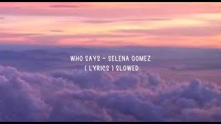 Who Says ~ Selena Gomez ( lyrics ) slowed
