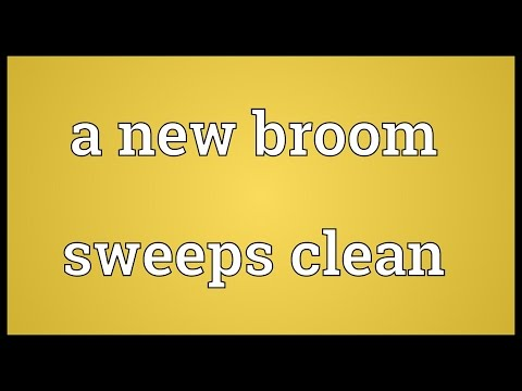 A new broom sweeps clean Meaning