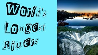 Top 10 Longest Rivers in The World | Latest update 2018
