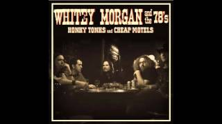 Whitey Morgan And The 78's - I'm on Fire