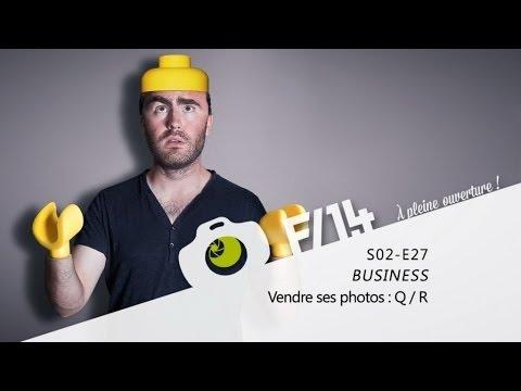BUSINESS - Vendre ses photos : Les questions / Réponses - S02E27 - F/1.4