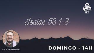 O Cântico do Servo Sofredor - Isaías 53.1-3