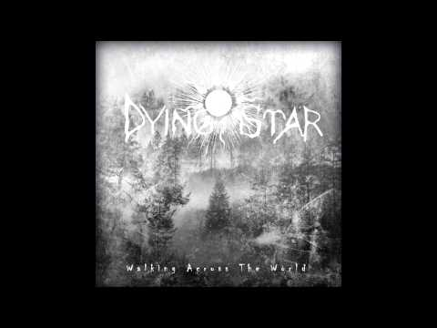 Dying Star - Walking Across The World (Full Album)