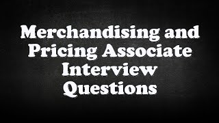 Merchandising and Pricing Associate Interview Questions