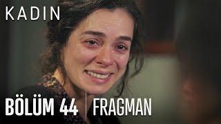 Kadın 44 bölüm fragmanı
