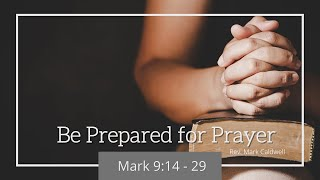 April 25, 2021 - Morning Worship Service - Be Prepared for Prayer