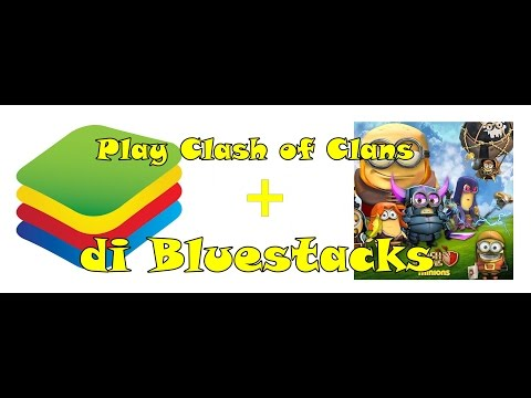 How To Install Bluestacks and Clash of Clans di PC