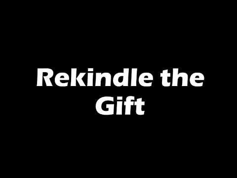 Rekindle the Gift