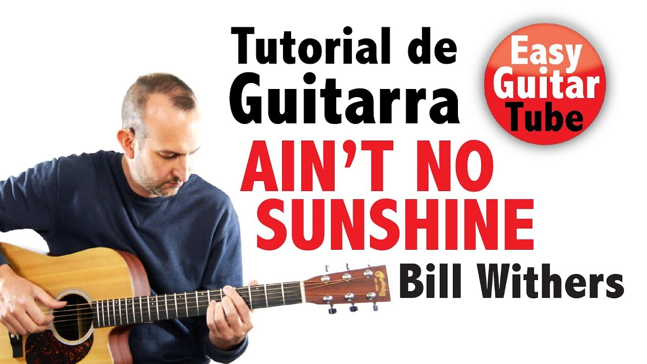 Ain T No Sunshine Bill Withers Tutorial De Guitarra Facil Con Tabs Acordes Youtube Ain't no sunshine when she's em gone, and this house just ain't no dm home, anytime she goes am away. ain t no sunshine bill withers tutorial de guitarra facil con tabs acordes