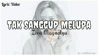 Ziva Magnolya - Tak Sanggup Melupa #TerlanjurMencinta   Lirik Video