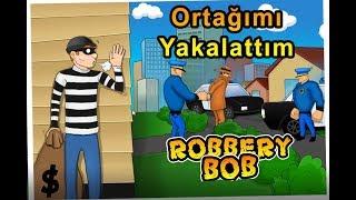 Ortağımı Yakalattım   Robbery Bob