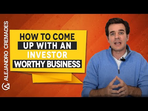 How To Come Up With An Investor Worthy Business