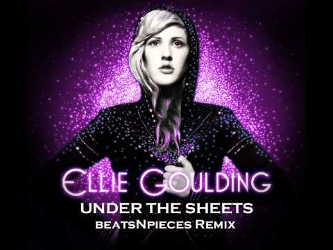 Ellie Goulding - Under The Sheets (beatsNpieces Remix)