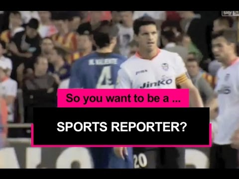 So you want to be a sports reporter?