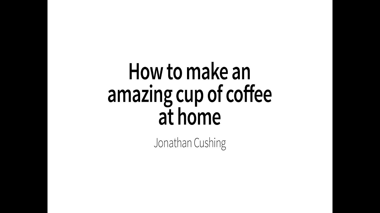 how to make amazing coffee at home