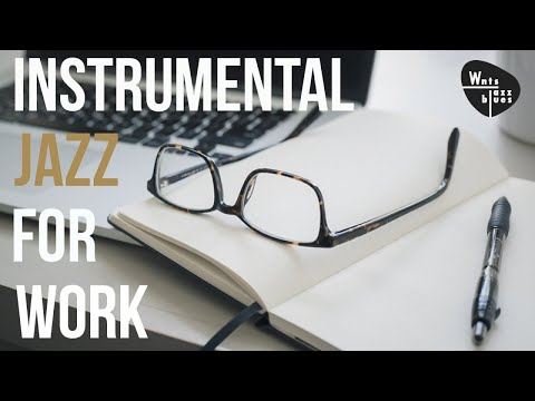 Instrumental Jazz for Work - Relaxing Jazz for Work