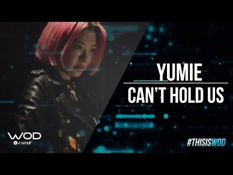 WOD JAPAN | YUMIE | Can't Hold Us