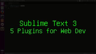 Sublime Text 3 - 5 Plugins for Web Development