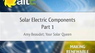 Solar Panels & Batteries: Solar Power Components - Part 1