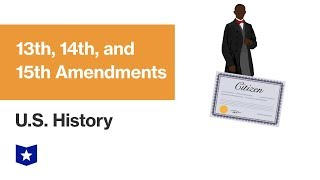 U.S. History | 13th, 14th, and 15th Amendments