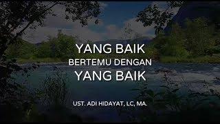 """""""Yang Baik Bertemu Dengan Yang Baik"""" - Ust. Adi Hidayat, Lc, MA."""