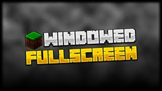 Play Minecraft in Windowed Fullscreen