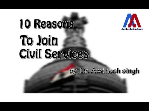 Ten Reasons to Join Civil Services (IAS, IPS, IFS, IRS)