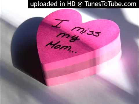 I Miss You Mama Youtube