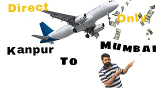 Kanpur to Mumbai flight rate only low rate