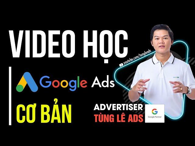[Tùng Lê Ads] [Full Video] Hướng Dẫn Học Google Ads Cơ Bản 2021   Tùng Lê Ads