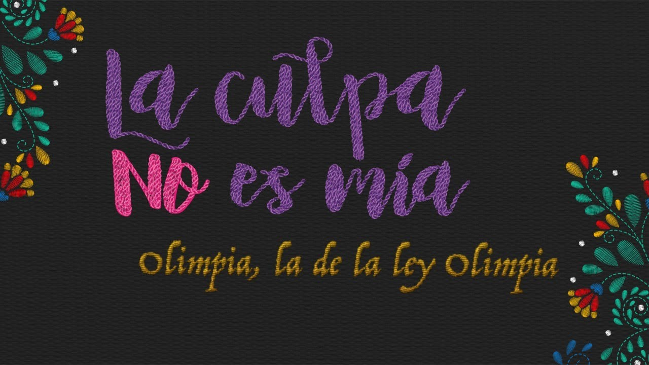 """Olimpia, la de la ley Olimpia"". Episodio 3 de la serie documental #LaCulpaNoEsMia"